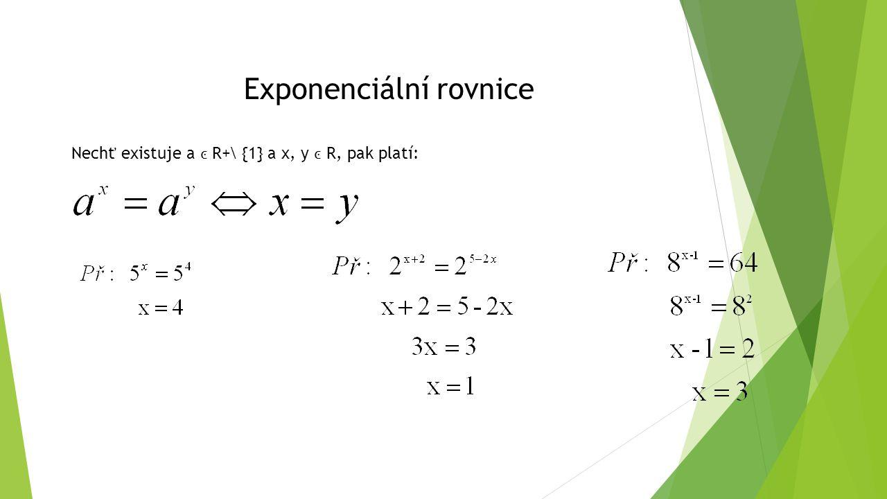 Nechť existuje a R+\ {1} a x, y R, pak platí: