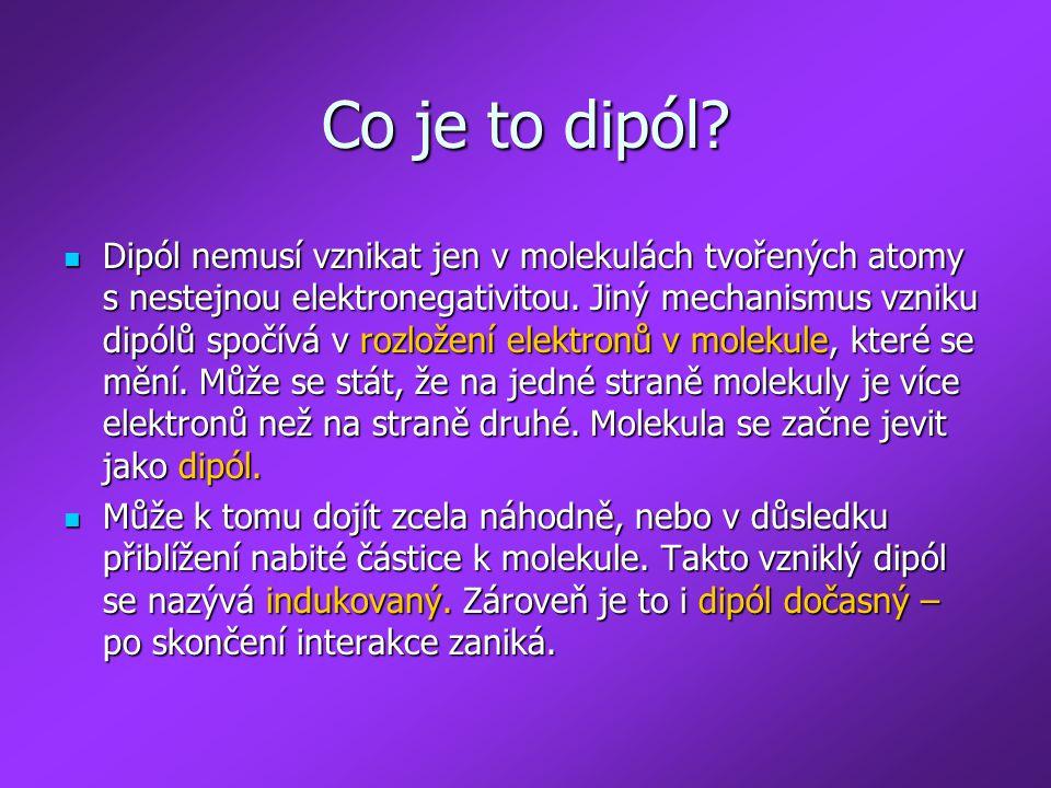 Co je to dipól? Dipól nemusí vznikat jen v molekulách tvořených atomy s nestejnou elektronegativitou. Jiný mechanismus vzniku dipólů spočívá v rozlože