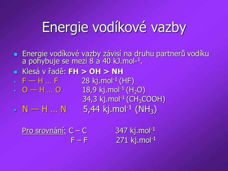 Energie vodíkové vazby Energie vodíkové vazby závisí na druhu partnerů vodíku a pohybuje se mezi 8 a 40 kJ.mol- 1. Energie vodíkové vazby závisí na dr