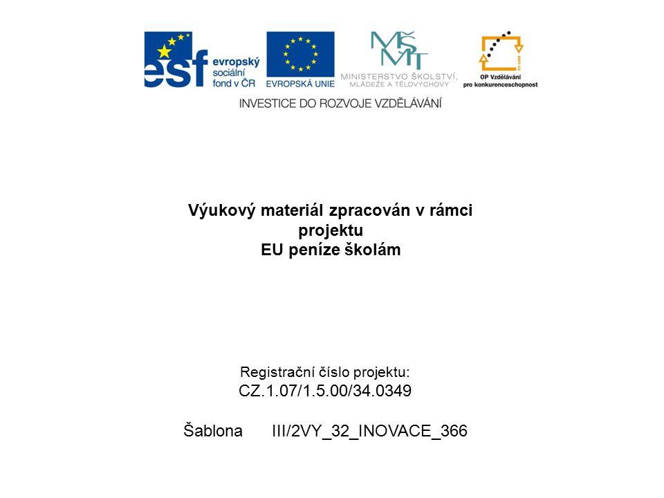 Výukový materiál zpracován v rámci projektu EU peníze školám Registrační číslo projektu: CZ.1.07/1.5.00/34.0349 Šablona III/2VY_32_INOVACE_366