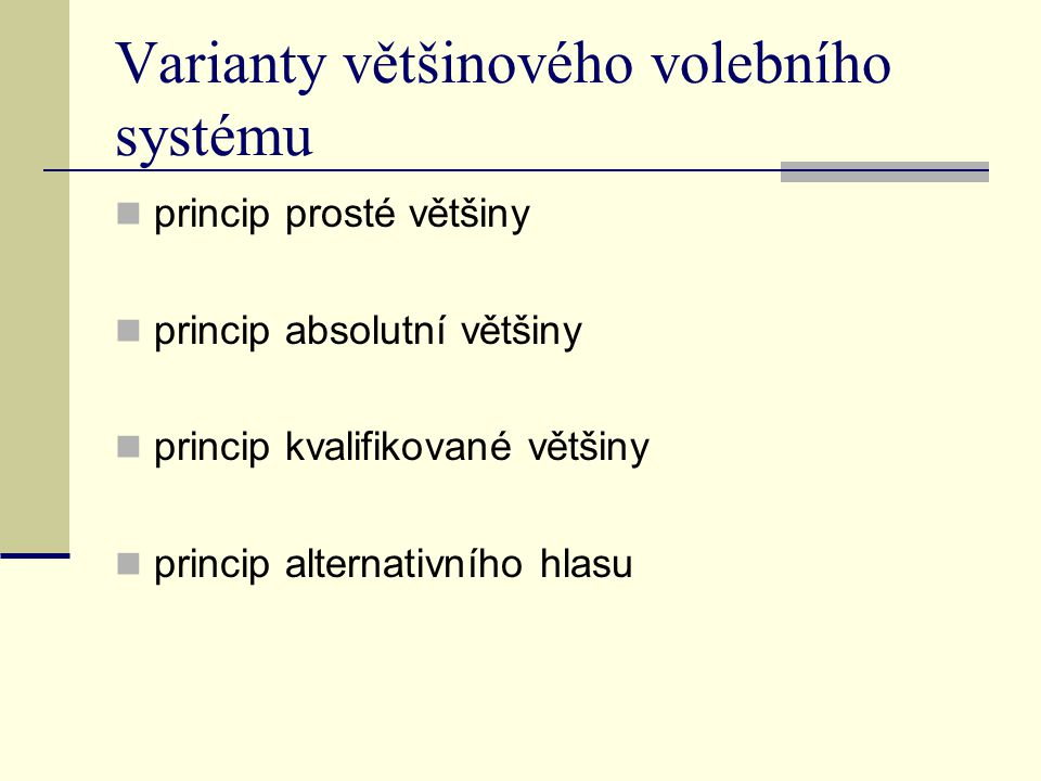 Varianty většinového volebního systému princip prosté většiny princip absolutní většiny princip kvalifikované většiny princip alternativního hlasu