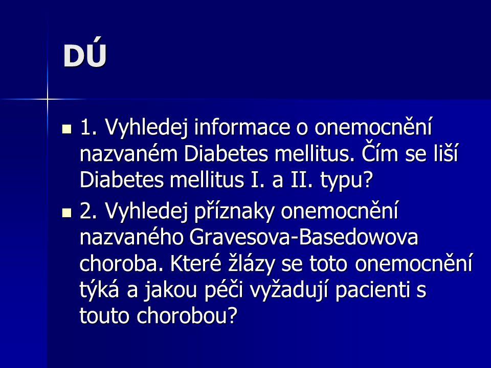 DÚ 1. Vyhledej informace o onemocnění nazvaném Diabetes mellitus. Čím se liší Diabetes mellitus I. a II. typu? 1. Vyhledej informace o onemocnění nazv