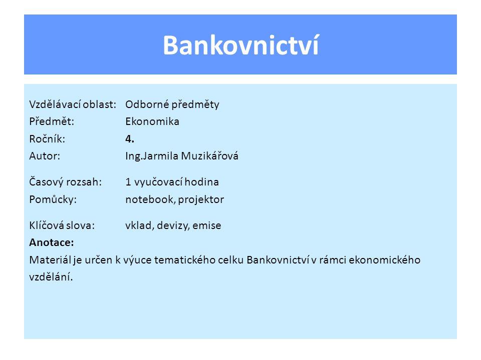 Bankovnictví Vzdělávací oblast:Odborné předměty Předmět:Ekonomika Ročník:4.