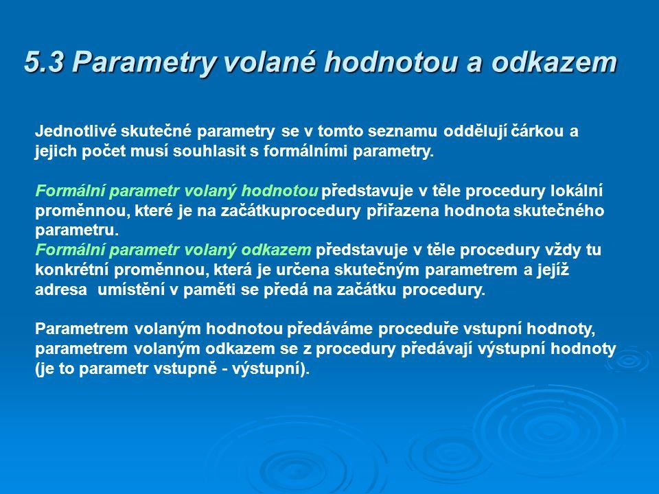 5.3 Parametry volané hodnotou a odkazem Jednotlivé skutečné parametry se v tomto seznamu oddělují čárkou a jejich počet musí souhlasit s formálními pa