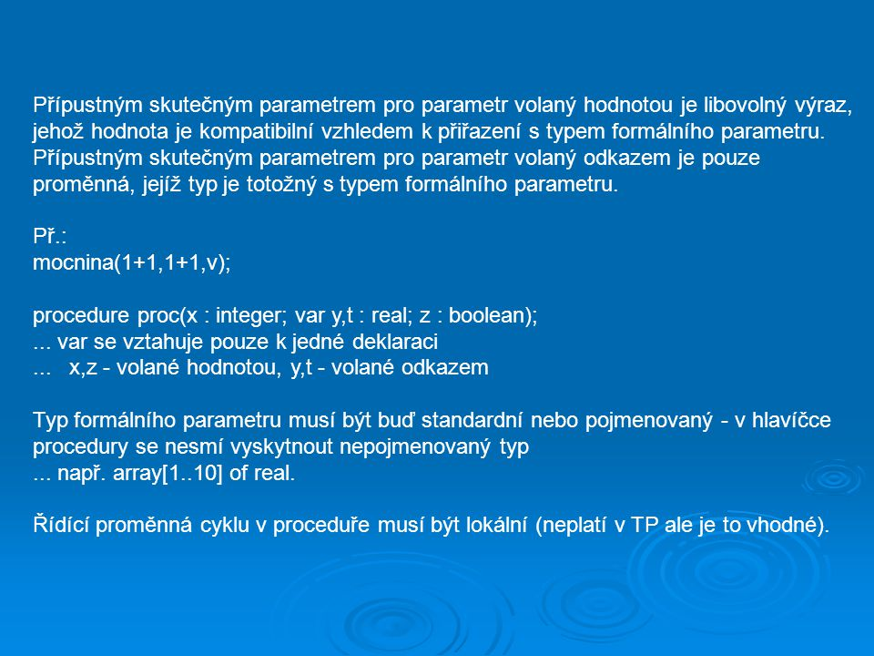 Přípustným skutečným parametrem pro parametr volaný hodnotou je libovolný výraz, jehož hodnota je kompatibilní vzhledem k přiřazení s typem formálního