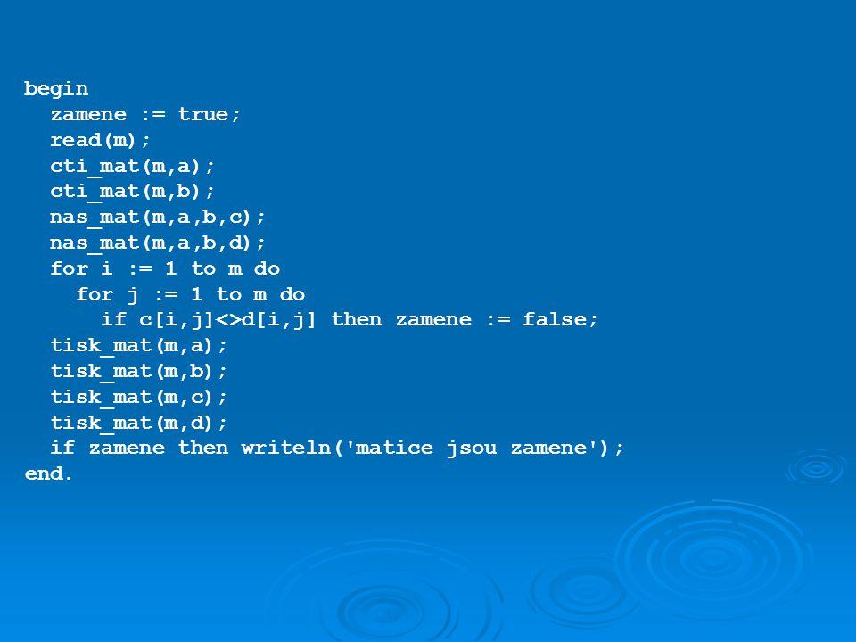begin zamene := true; read(m); cti_mat(m,a); cti_mat(m,b); nas_mat(m,a,b,c); nas_mat(m,a,b,d); for i := 1 to m do for j := 1 to m do if c[i,j]<>d[i,j]