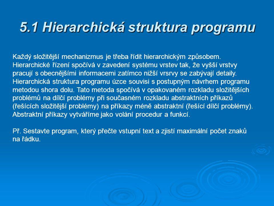 5.1 Hierarchická struktura programu Každý složitější mechanizmus je třeba řídit hierarchickým způsobem. Hierarchické řízení spočívá v zavedení systému
