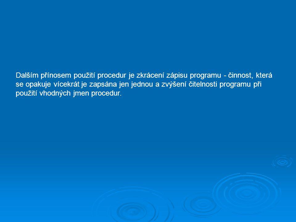 Dalším přínosem použití procedur je zkrácení zápisu programu - činnost, která se opakuje vícekrát je zapsána jen jednou a zvýšení čitelnosti programu