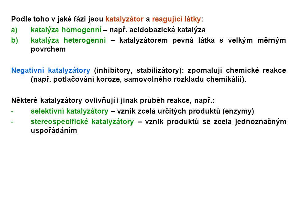 Podle toho v jaké fázi jsou katalyzátor a reagující látky: a)katalýza homogenní – např. acidobazická katalýza b)katalýza heterogenní – katalyzátorem p