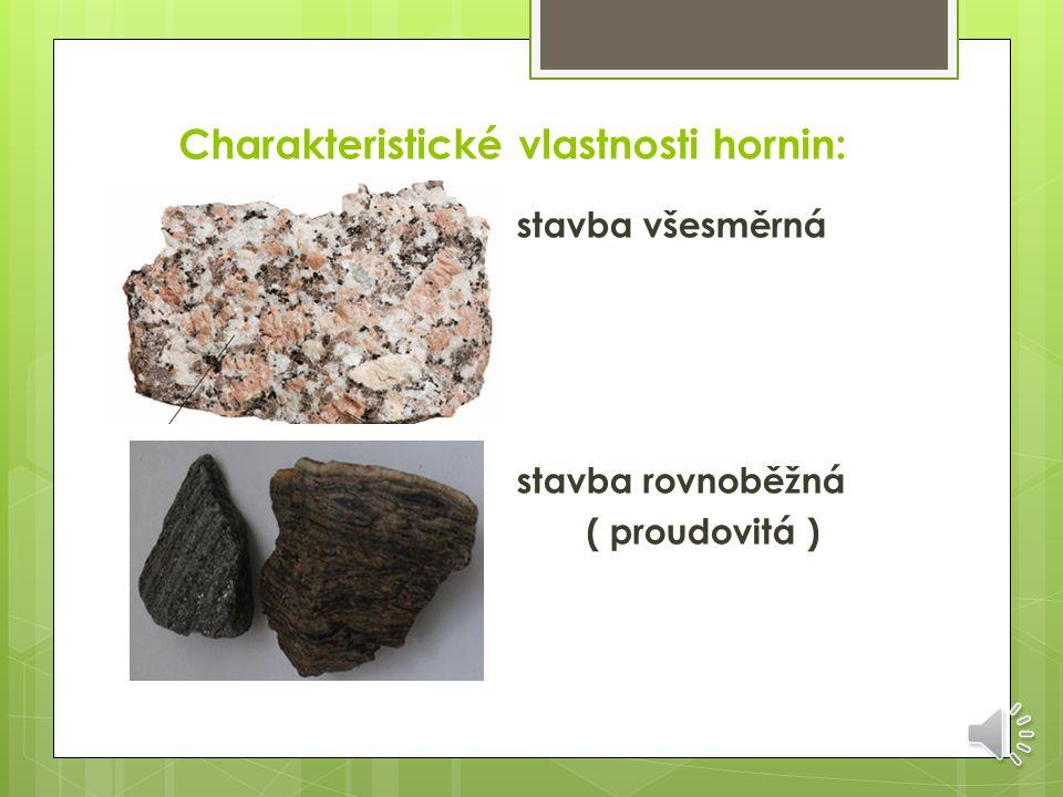 Charakteristické vlastnosti hornin: hrubozrnná (zrna 5 mm a víc) středně zrnitá (1 – 5 mm) jemnozrnná (pod 1 mm) celistvá (minerály okem nerozlišiteln