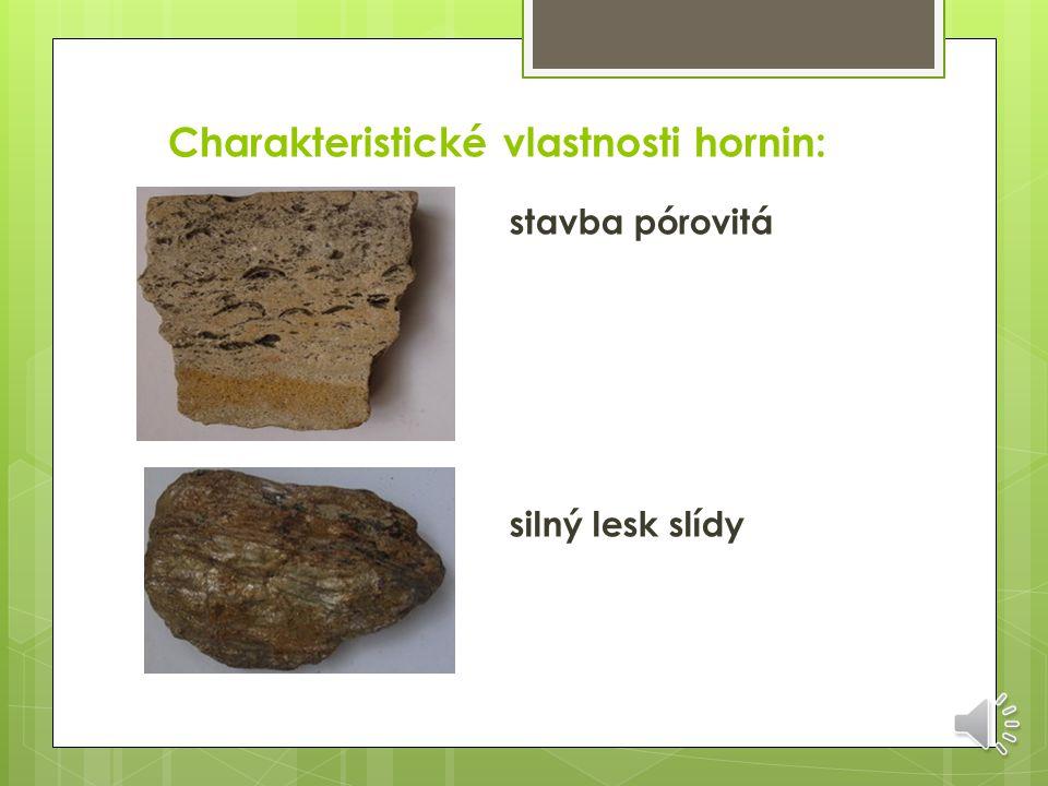 Charakteristické vlastnosti hornin: stavba všesměrná stavba rovnoběžná ( proudovitá )