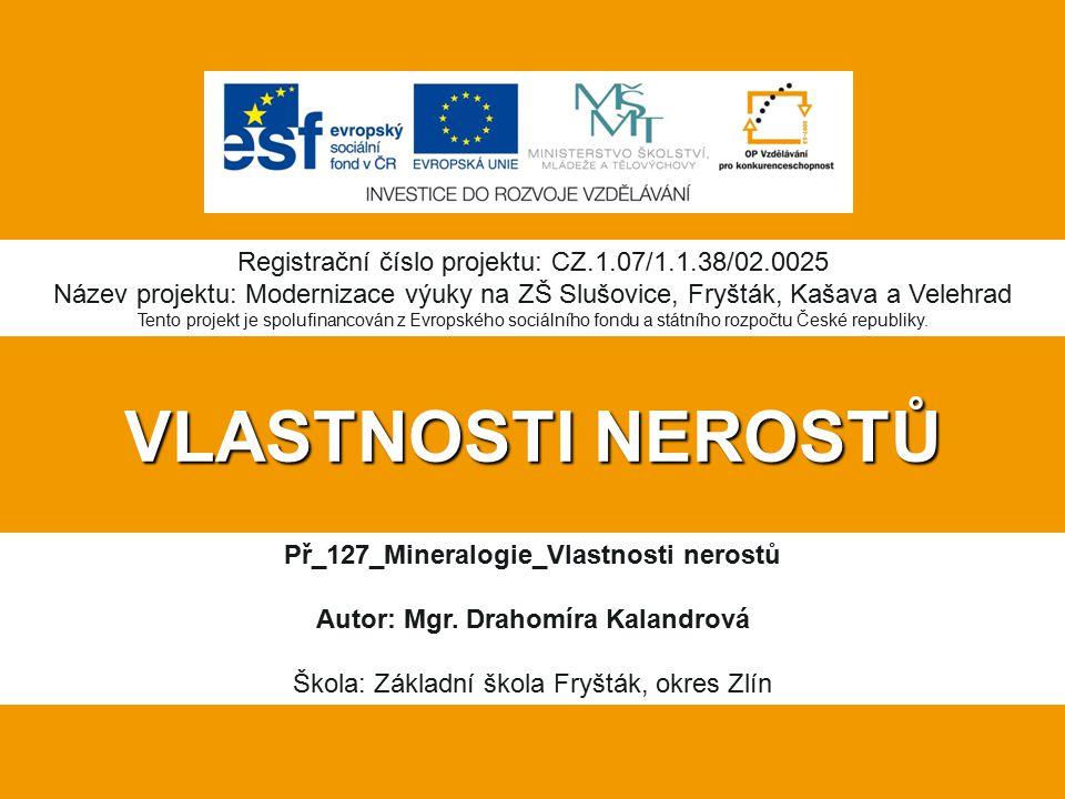 VLASTNOSTI NEROSTŮ Př_127_Mineralogie_Vlastnosti nerostů Autor: Mgr.