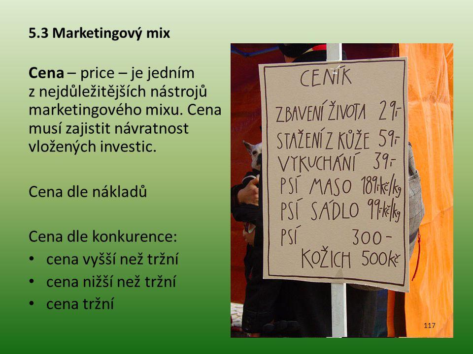 5.3 Marketingový mix Cena – price – je jedním z nejdůležitějších nástrojů marketingového mixu. Cena musí zajistit návratnost vložených investic. Cena