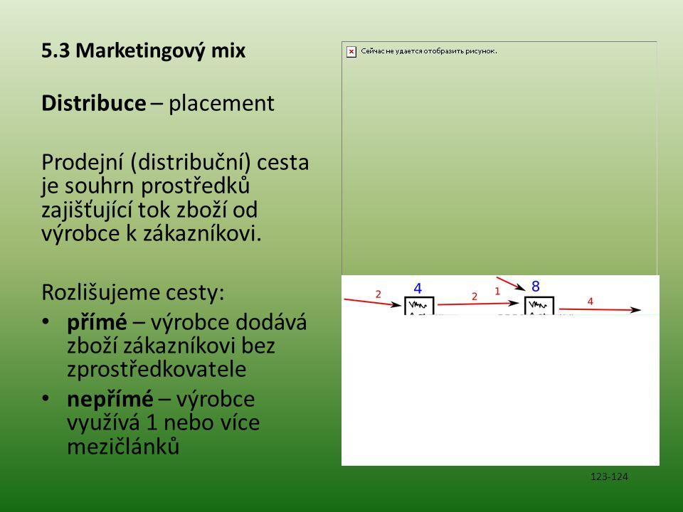 5.3 Marketingový mix Distribuce – placement Prodejní (distribuční) cesta je souhrn prostředků zajišťující tok zboží od výrobce k zákazníkovi. Rozlišuj