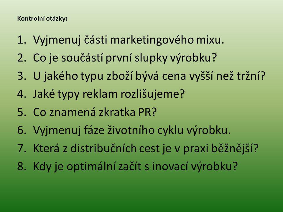 Kontrolní otázky: 1.Vyjmenuj části marketingového mixu. 2.Co je součástí první slupky výrobku? 3.U jakého typu zboží bývá cena vyšší než tržní? 4.Jaké