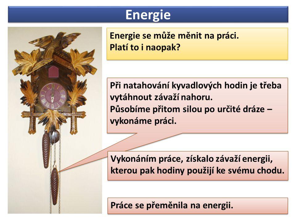 Energie Energie se může měnit na práci. Platí to i naopak.