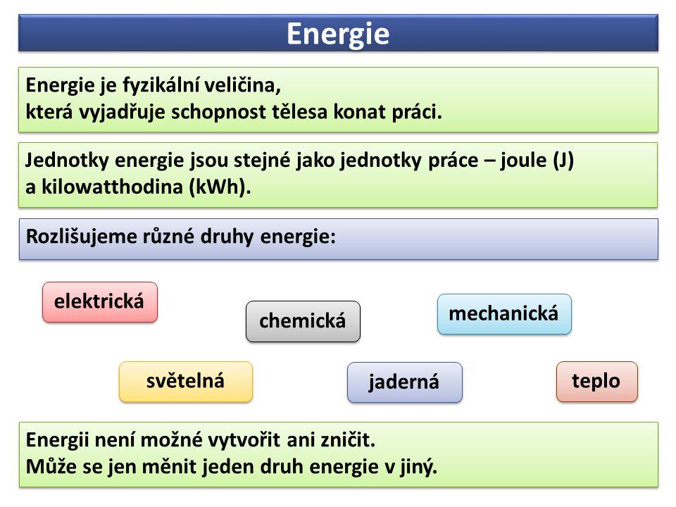 Energie Energie je fyzikální veličina, která vyjadřuje schopnost tělesa konat práci.