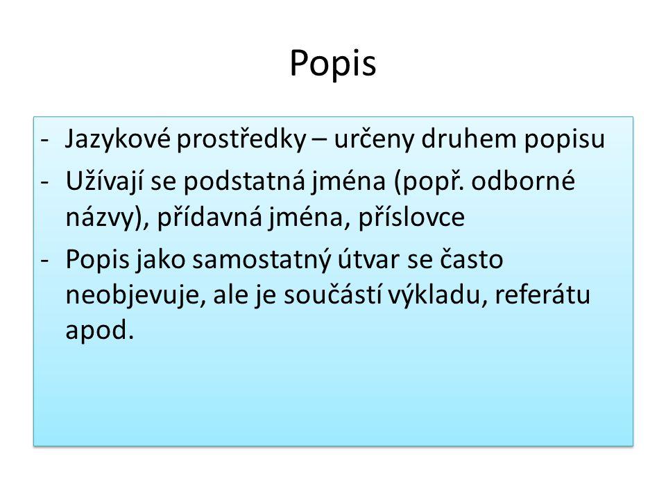 Popis -Jazykové prostředky – určeny druhem popisu -Užívají se podstatná jména (popř.