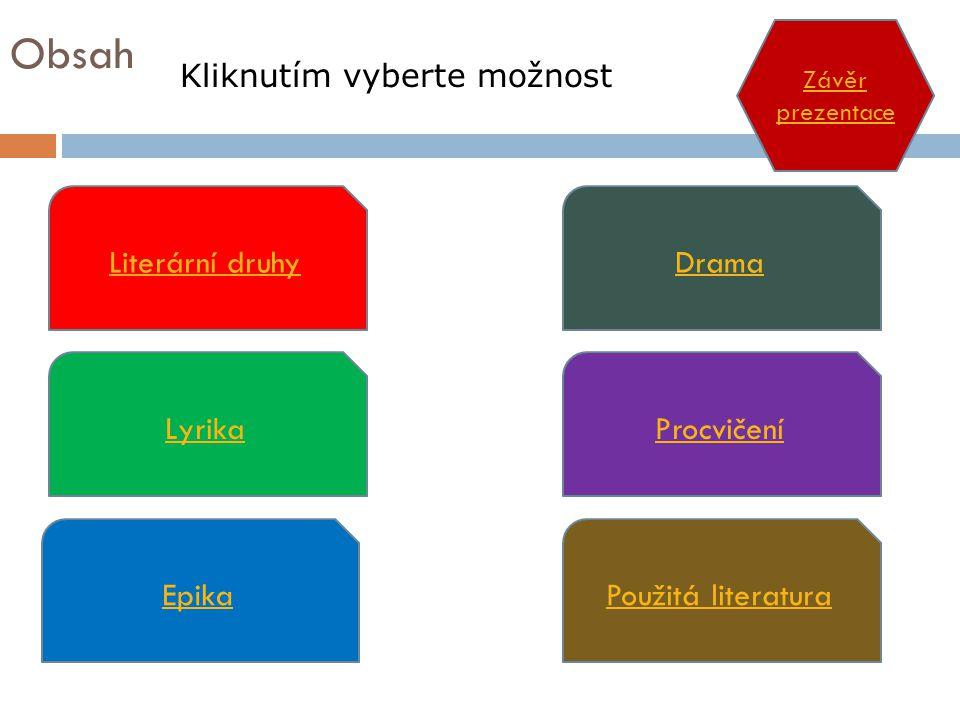 Obsah Literární druhy Lyrika Epika Drama Procvičení Použitá literatura Kliknutím vyberte možnost Závěr prezentace