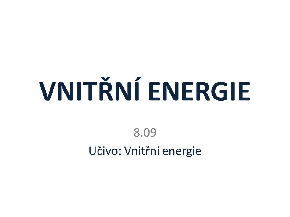 VNITŘNÍ ENERGIE 8.09 Učivo: Vnitřní energie