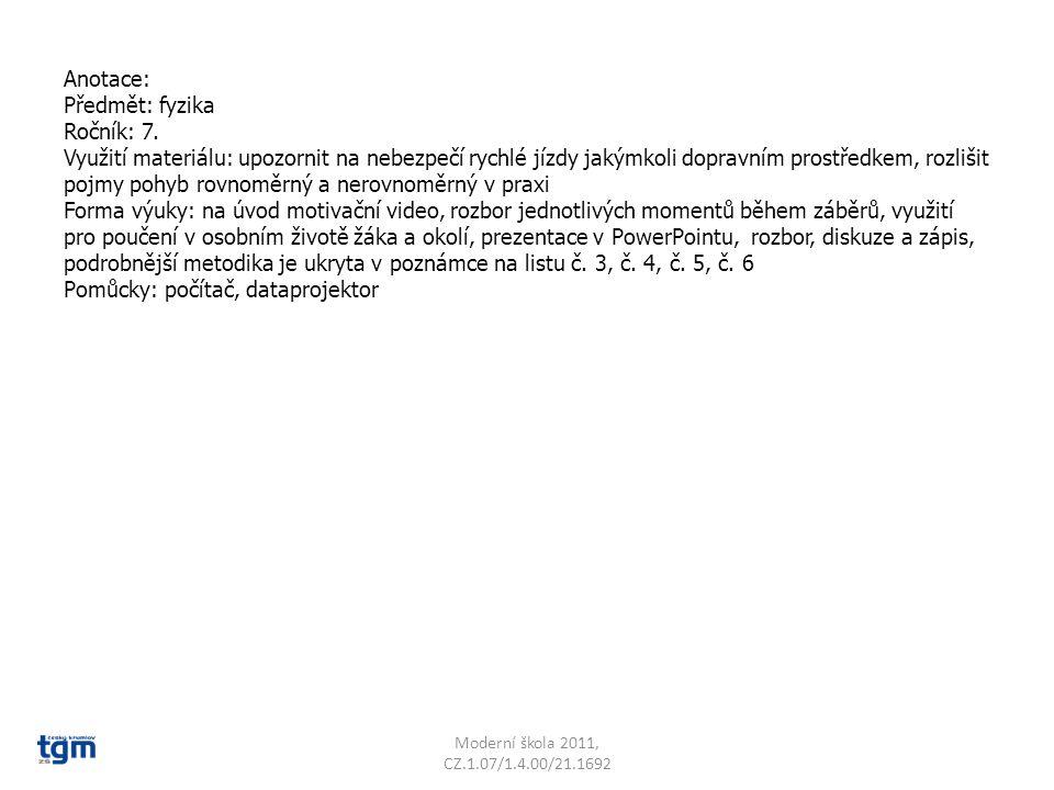 Anotace: Předmět: fyzika Ročník: 7. Využití materiálu: upozornit na nebezpečí rychlé jízdy jakýmkoli dopravním prostředkem, rozlišit pojmy pohyb rovno