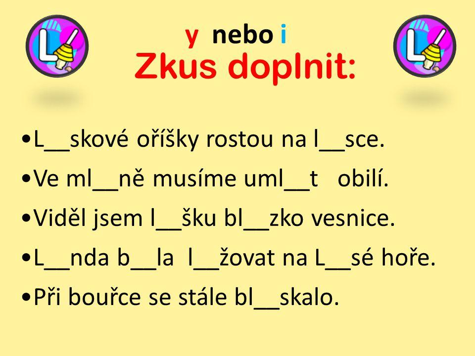 y nebo i Zkus doplnit: L__bor viděl na stromě l__sku s l__sinkou.
