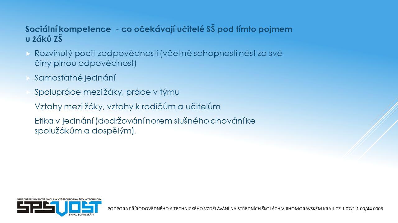 PODPORA PŘÍRODOVĚDNÉHO A TECHNICKÉHO VZDĚLÁVÁNÍ NA STŘEDNÍCH ŠKOLÁCH V JIHOMORAVSKÉM KRAJI CZ.1.07/1.1.00/44.0006 Sociální kompetence - co očekávají u