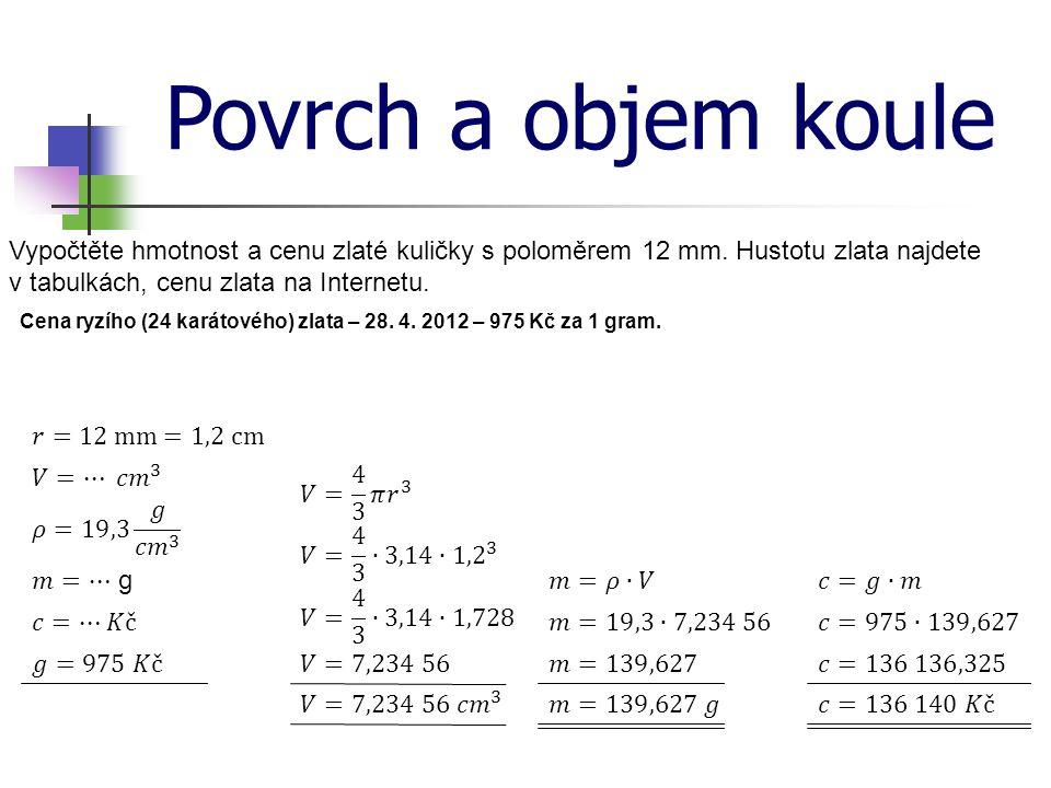 Povrch a objem koule Vypočtěte hmotnost a cenu zlaté kuličky s poloměrem 12 mm.