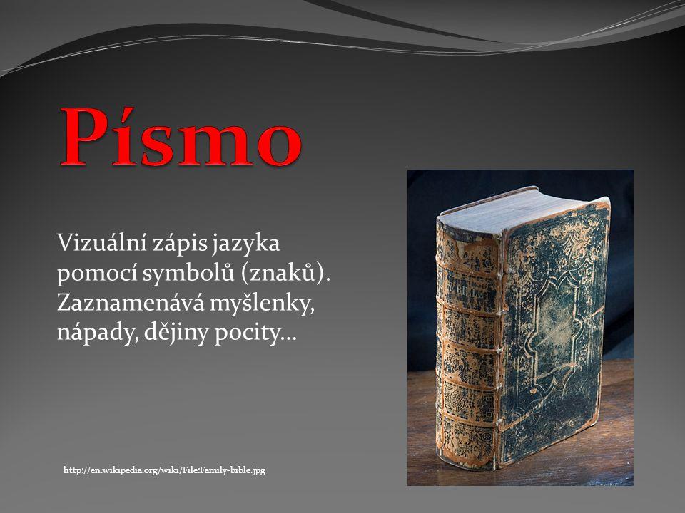 Vizuální zápis jazyka pomocí symbolů (znaků). Zaznamenává myšlenky, nápady, dějiny pocity… http://en.wikipedia.org/wiki/File:Family-bible.jpg