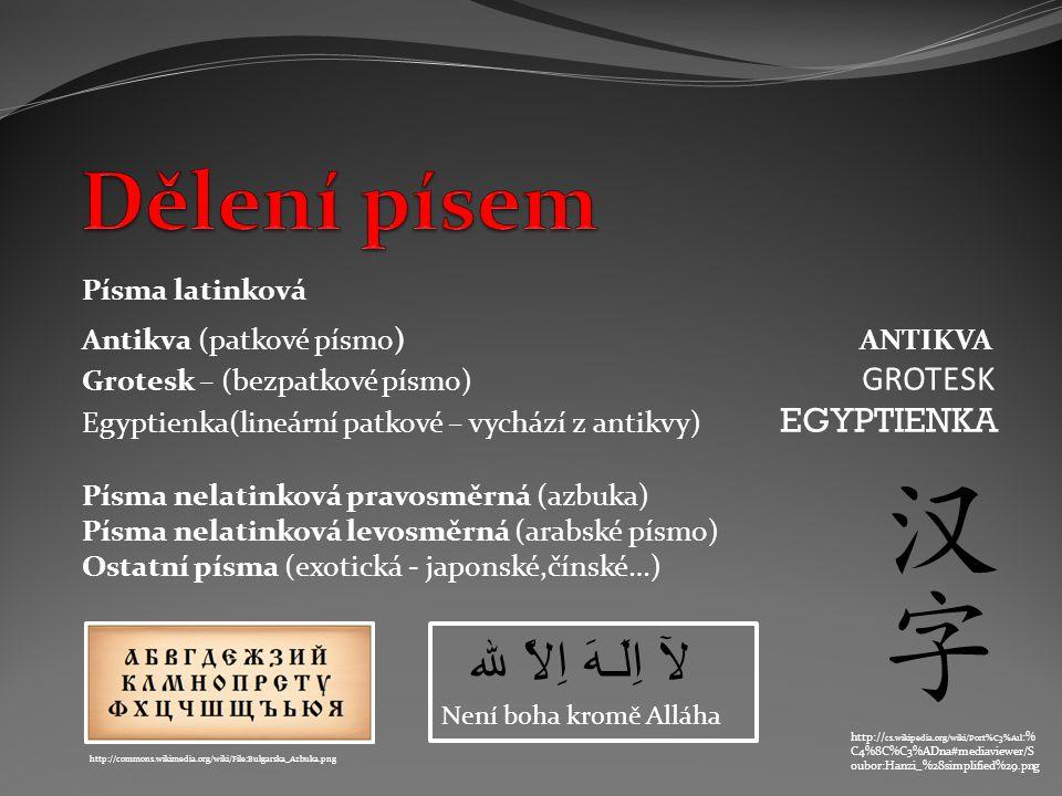 Písma latinková Antikva (patkové písmo) ANTIKVA Grotesk – (bezpatkové písmo) GROTESK Egyptienka(lineární patkové – vychází z antikvy) EGYPTIENKA Písma
