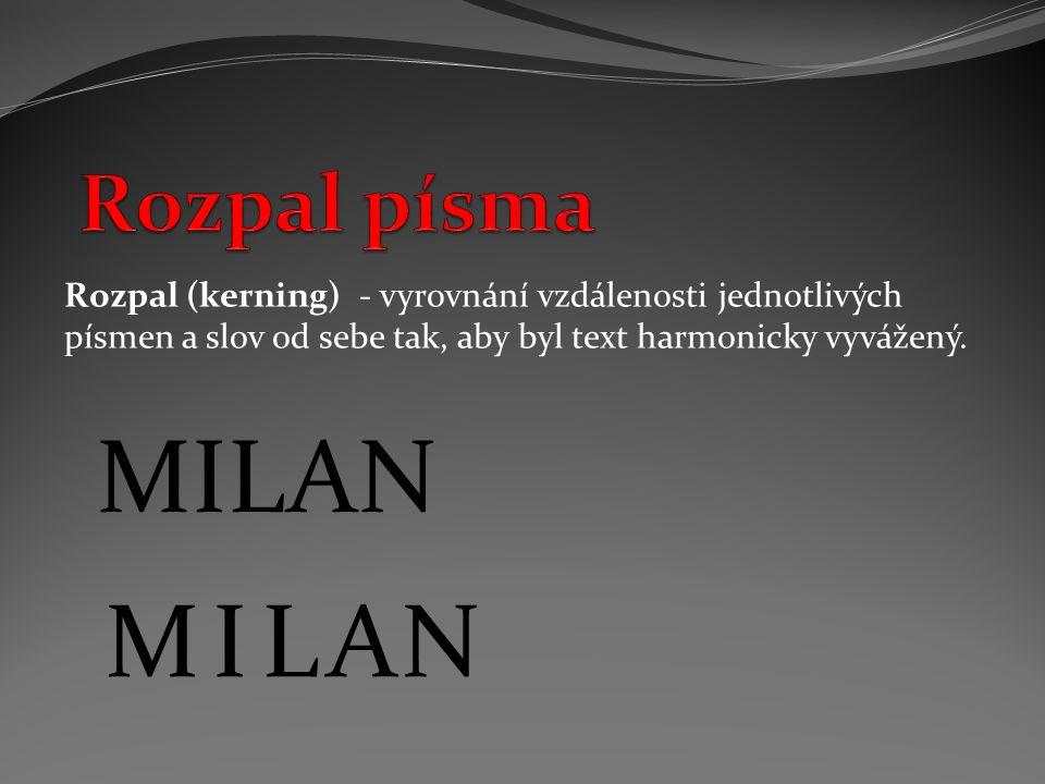 Rozpal (kerning) - vyrovnání vzdálenosti jednotlivých písmen a slov od sebe tak, aby byl text harmonicky vyvážený. MNLIA MILAN