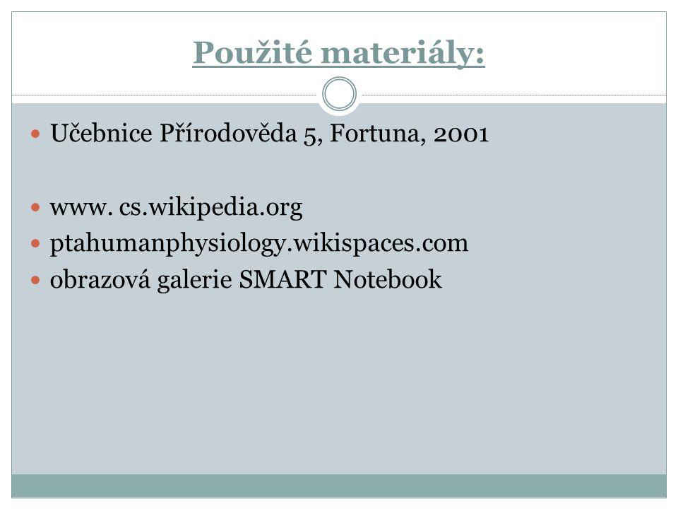 Použité materiály: Učebnice Přírodověda 5, Fortuna, 2001 www. cs.wikipedia.org ptahumanphysiology.wikispaces.com obrazová galerie SMART Notebook