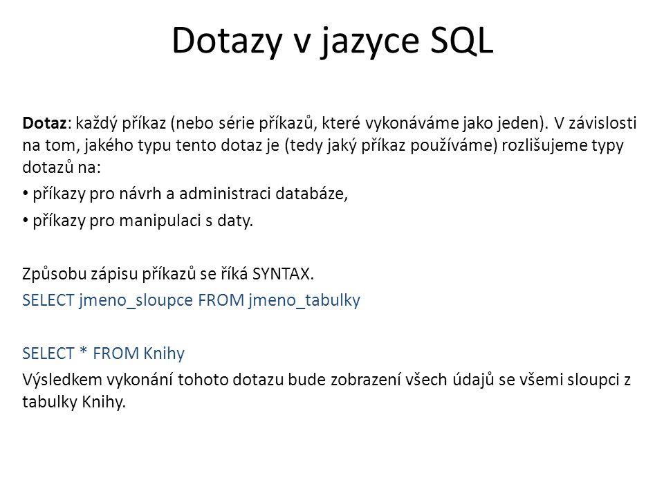 Dotazy v jazyce SQL Dotaz: každý příkaz (nebo série příkazů, které vykonáváme jako jeden). V závislosti na tom, jakého typu tento dotaz je (tedy jaký