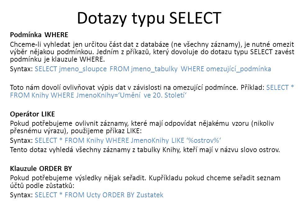 Dotazy typu SELECT Podmínka WHERE Chceme-li vyhledat jen určitou část dat z databáze (ne všechny záznamy), je nutné omezit výběr nějakou podmínkou.