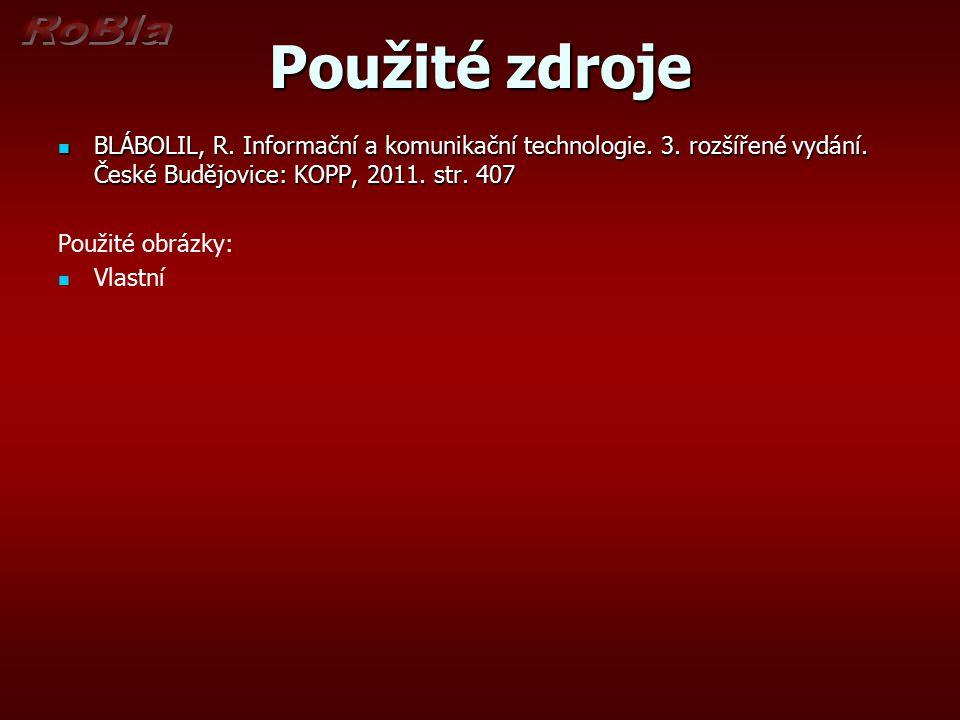 Použité zdroje BLÁBOLIL, R. Informační a komunikační technologie. 3. rozšířené vydání. České Budějovice: KOPP, 2011. str. 407 BLÁBOLIL, R. Informační