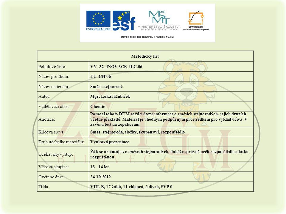 Metodický list Pořadové číslo:VY_32_INOVACE_II.C.06 Název pro školu:EU CH 06 Název materiálu:Směsi stejnorodé Autor:Mgr.