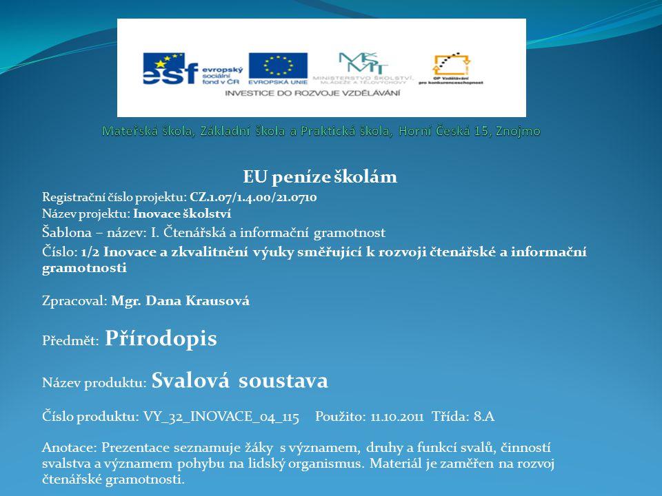 EU peníze školám Registrační číslo projektu: CZ.1.07/1.4.00/21.0710 Název projektu: Inovace školství Šablona – název: I.