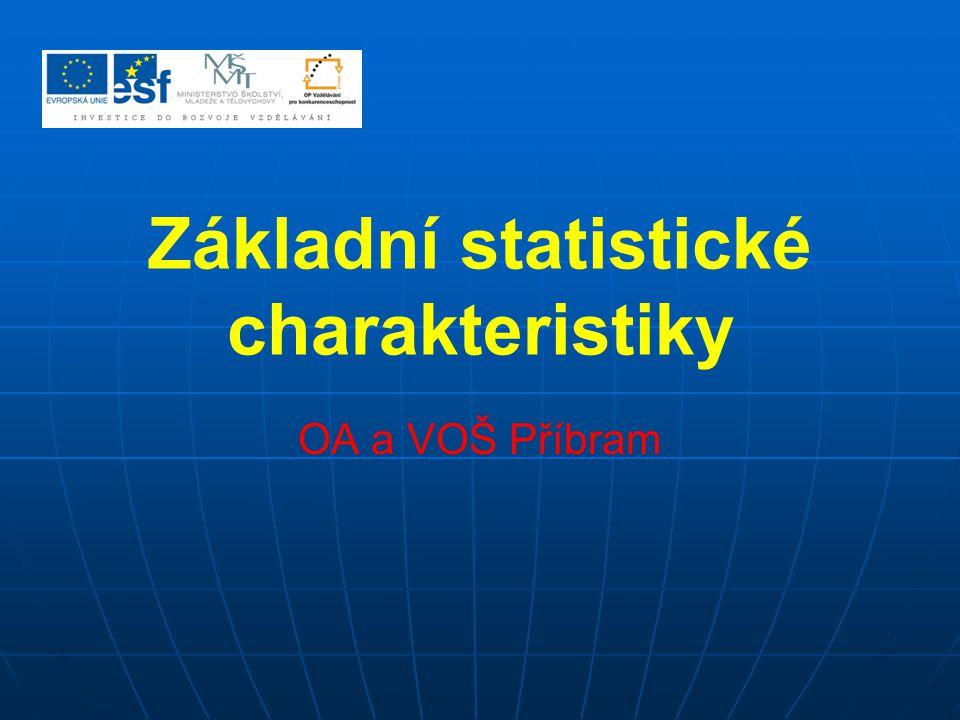 Rozlišujeme charakteristiky:  polohy (úrovně),  variability (rozptýlenosti, měnlivosti),  šikmosti (asymetrie),  špičatosti.