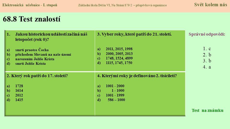 68.8 Test znalostí Správné odpovědi: 1.c 2.b 3.b 4.a Test na známku Elektronická učebnice - I.