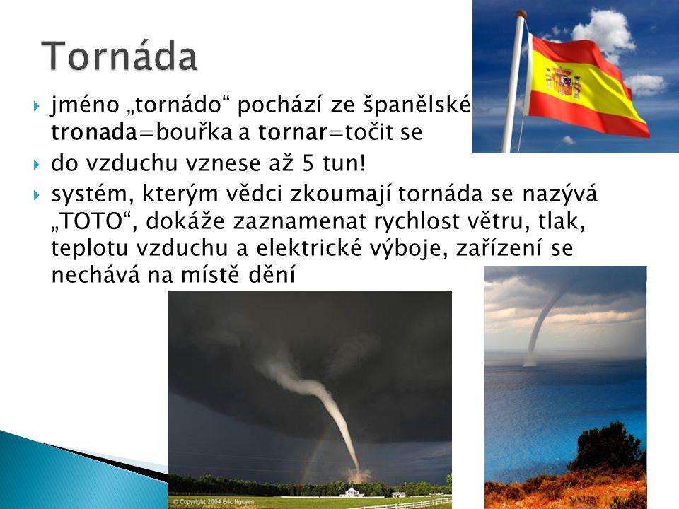 """ jméno """"tornádo"""" pochází ze španělského tronada=bouřka a tornar=točit se  do vzduchu vznese až 5 tun!  systém, kterým vědci zkoumají tornáda se naz"""