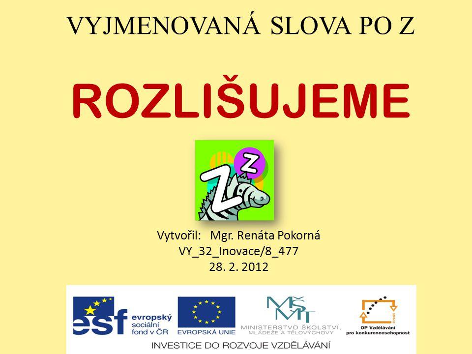 VYJMENOVANÁ SLOVA PO Z ROZLIŠUJEME Vytvořil: Mgr. Renáta Pokorná VY_32_Inovace/8_477 28. 2. 2012