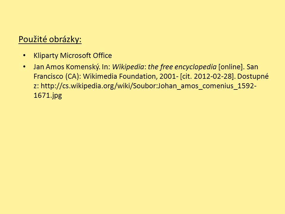 Použité obrázky: Kliparty Microsoft Office Jan Amos Komenský. In: Wikipedia: the free encyclopedia [online]. San Francisco (CA): Wikimedia Foundation,