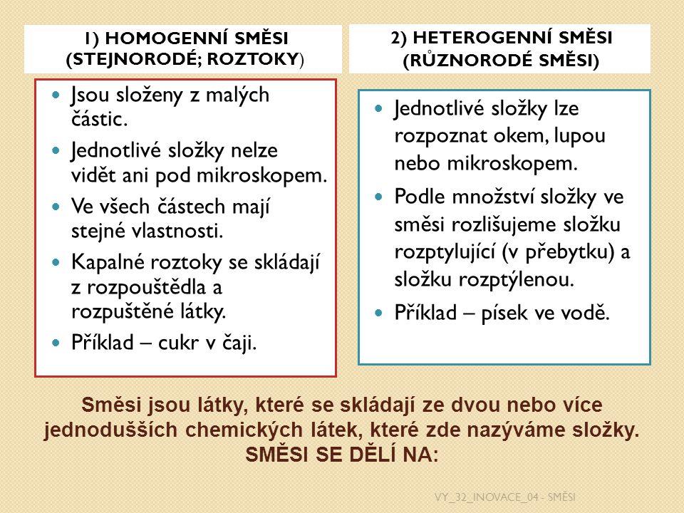 Směsi jsou látky, které se skládají ze dvou nebo více jednodušších chemických látek, které zde nazýváme složky. SMĚSI SE DĚLÍ NA: 1) HOMOGENNÍ SMĚSI (