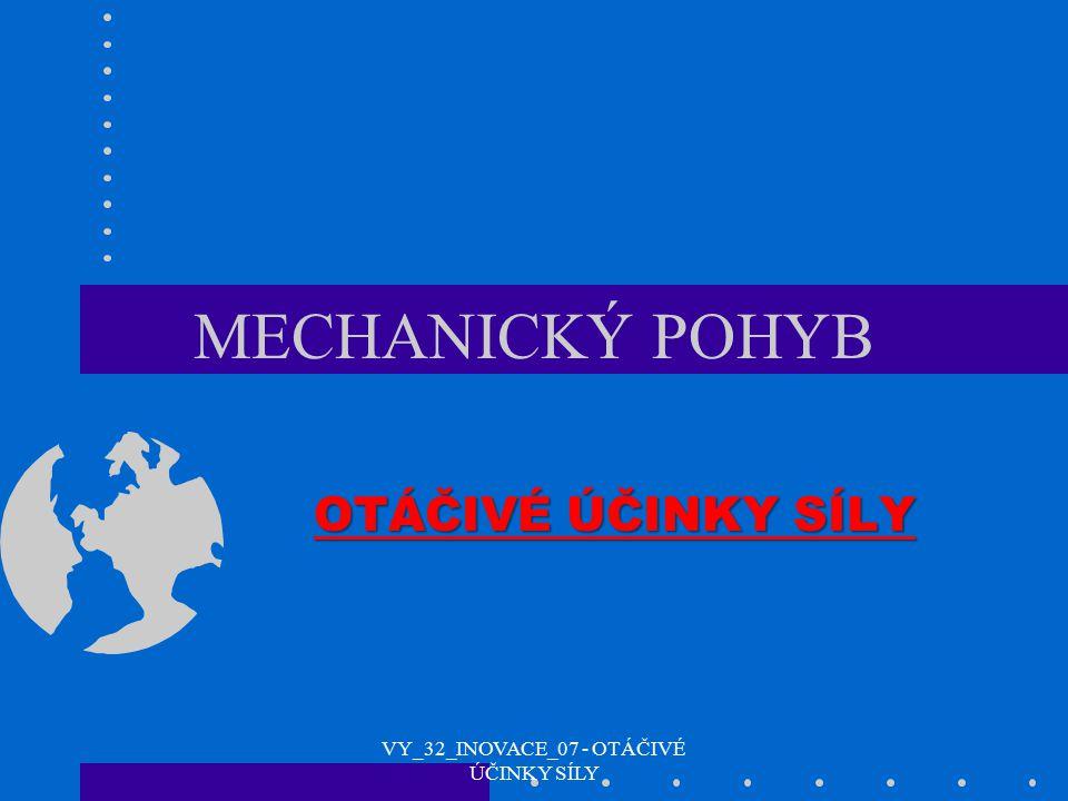 MECHANICKÝ POHYB OTÁČIVÉ ÚČINKY SÍLY VY_32_INOVACE_07 - OTÁČIVÉ ÚČINKY SÍLY
