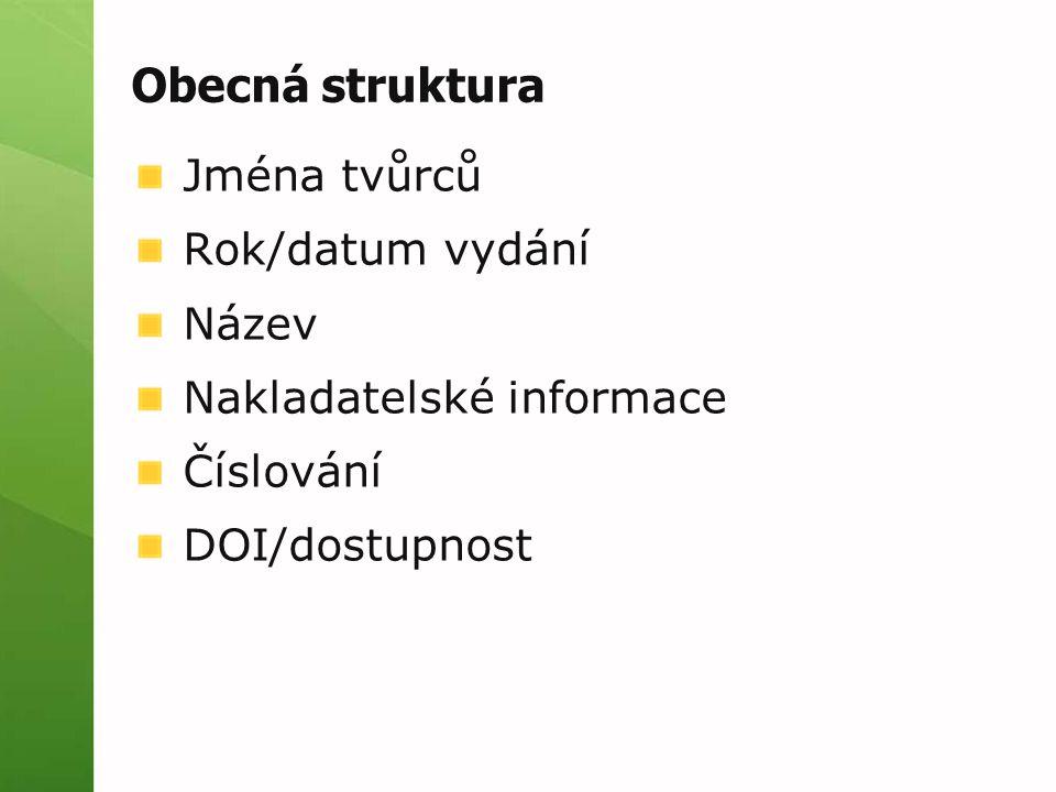 Obecná struktura Jména tvůrců Rok/datum vydání Název Nakladatelské informace Číslování DOI/dostupnost