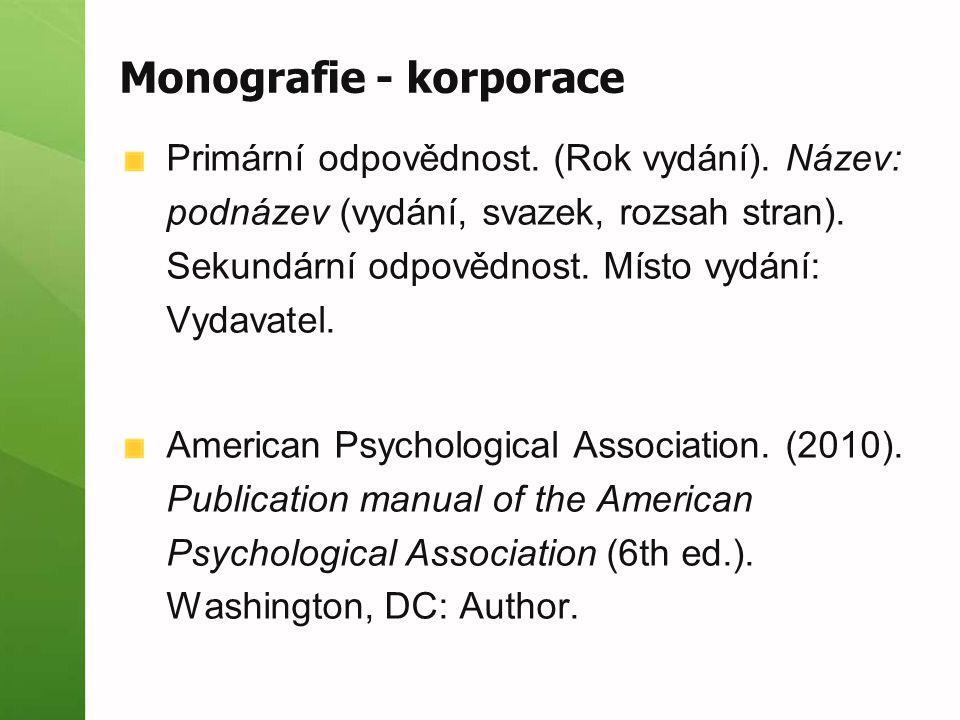 Monografie - korporace Primární odpovědnost. (Rok vydání). Název: podnázev (vydání, svazek, rozsah stran). Sekundární odpovědnost. Místo vydání: Vydav