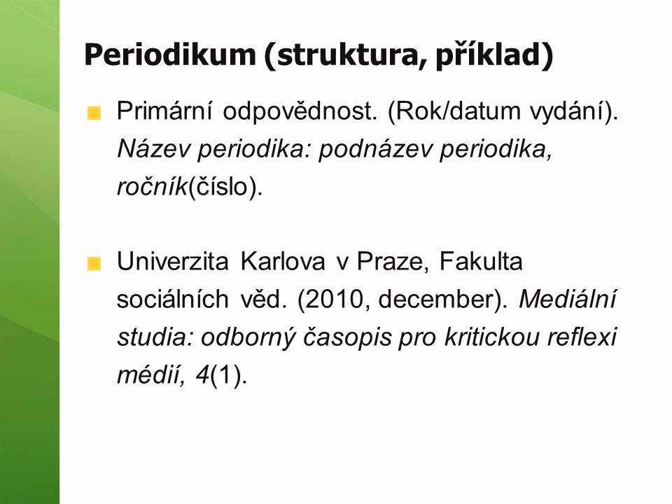 Periodikum (struktura, příklad) Primární odpovědnost. (Rok/datum vydání). Název periodika: podnázev periodika, ročník(číslo). Univerzita Karlova v Pra