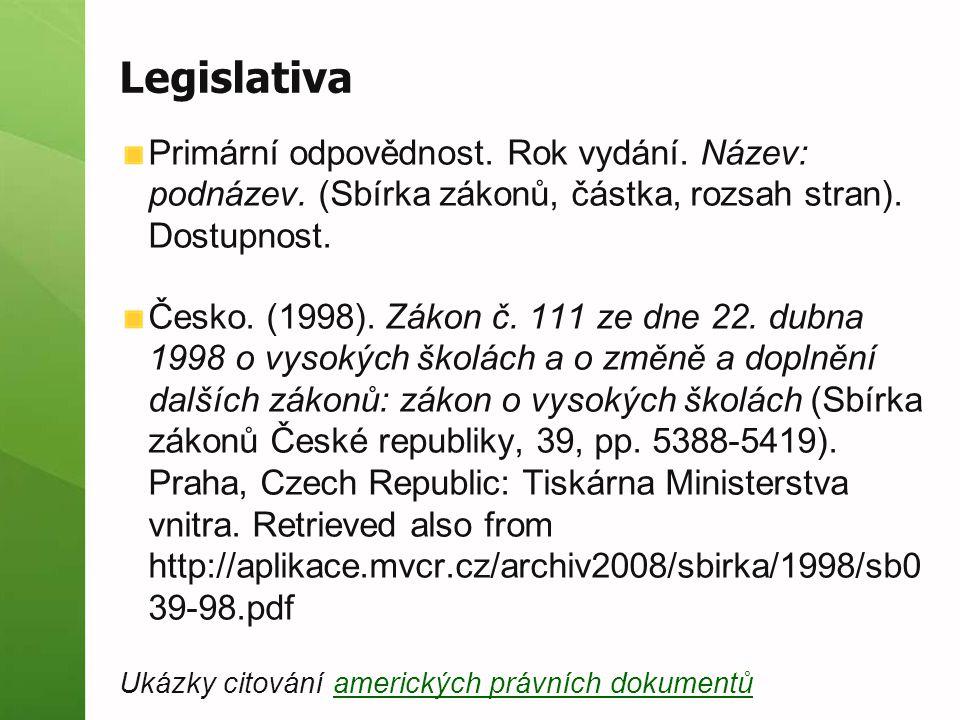 Legislativa Primární odpovědnost. Rok vydání. Název: podnázev. (Sbírka zákonů, částka, rozsah stran). Dostupnost. Česko. (1998). Zákon č. 111 ze dne 2