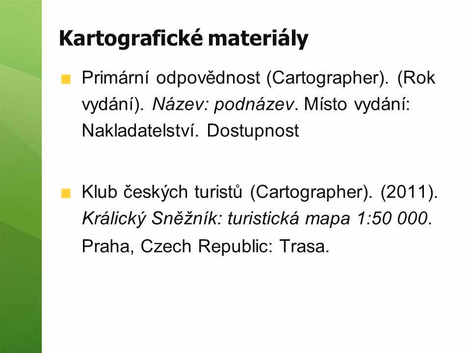Kartografické materiály Primární odpovědnost (Cartographer). (Rok vydání). Název: podnázev. Místo vydání: Nakladatelství. Dostupnost Klub českých turi