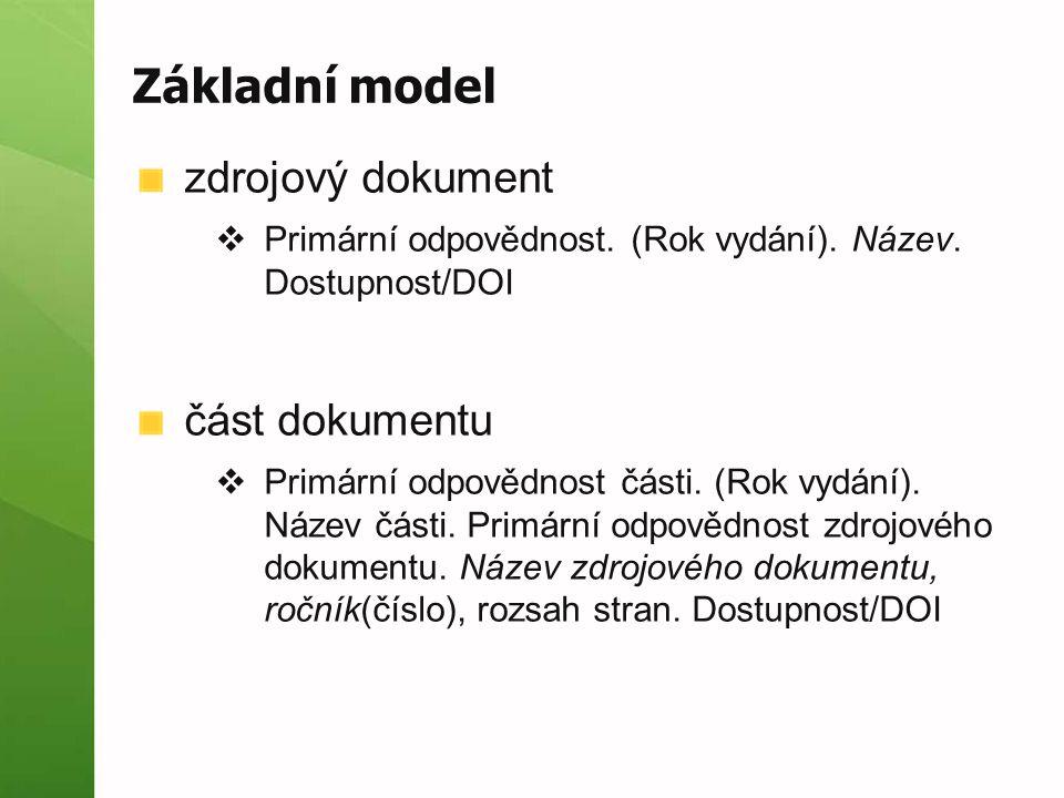 Základní model zdrojový dokument  Primární odpovědnost. (Rok vydání). Název. Dostupnost/DOI část dokumentu  Primární odpovědnost části. (Rok vydání)